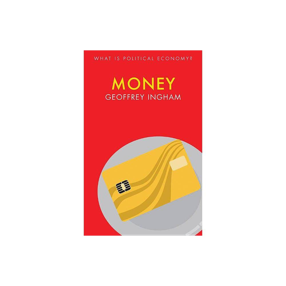 Money What Is Political Economy By Geoffrey Ingham Paperback