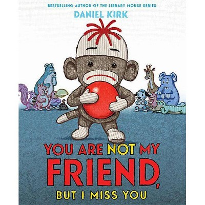 You Are Not My Friend, But I Miss You - by  Daniel Kirk (Hardcover)