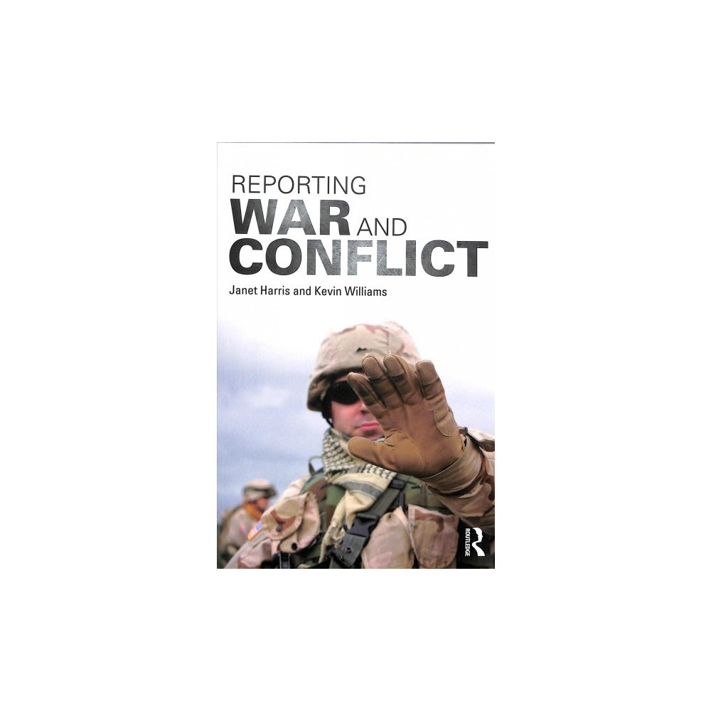 Reporting War and Conflict - by Janet Harris & Kevin Williams (Paperback)