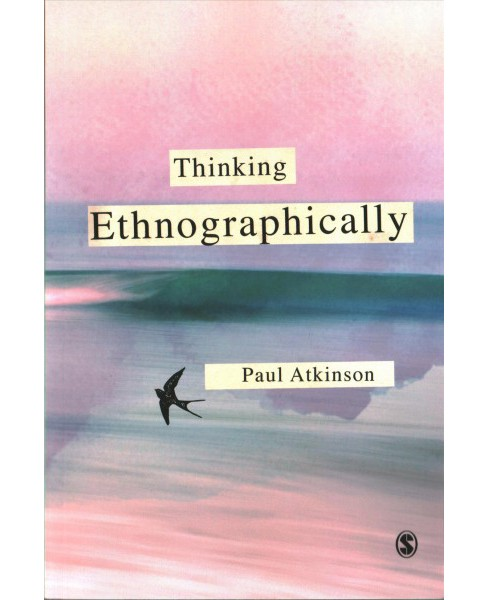 Thinking Ethnographically -  by Paul Atkinson (Paperback) - image 1 of 1