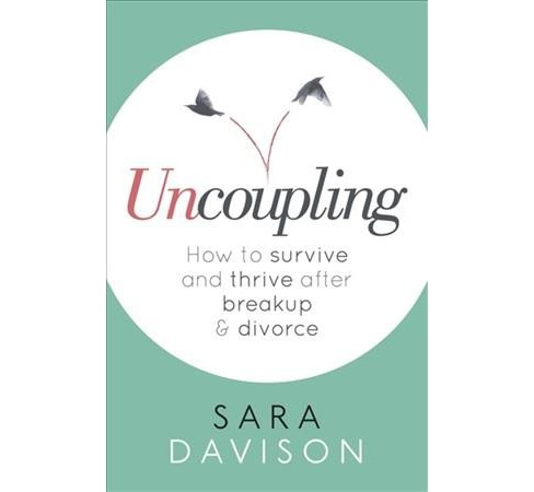 Uncoupling : How to Survive and Thrive After Breakup & Divorce -  by Sara Davison (Paperback) - image 1 of 1