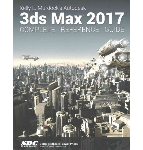 Kelly L. Murdock's Autodesk 3ds Max 2017 Complete Reference Guide (Paperback) (Kelly Murdock) - image 1 of 1