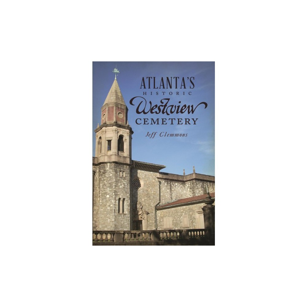 Atlanta's Historic Westview Cemetery - by Jeff Clemmons (Paperback)