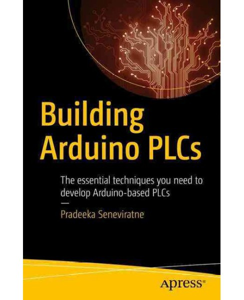 Building Arduino Plcs : The Essential Techniques You Need to Develop Arduino-based Plcs (Paperback) - image 1 of 1