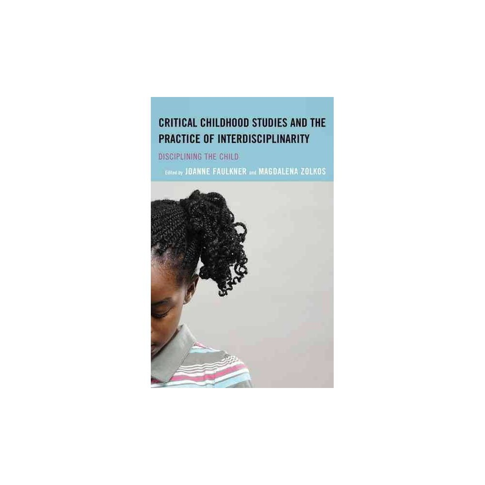 Critical Childhood Studies and the Practice of Interdisciplinarity - by Joanne Faulkner (Paperback)