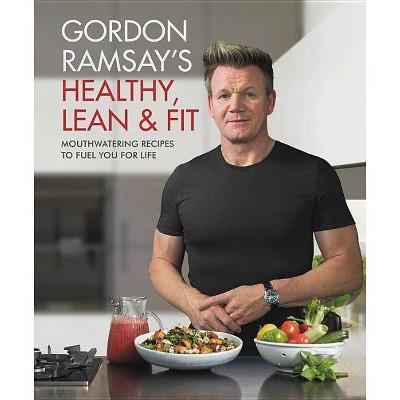 Gordon Ramsay's Healthy, Lean & Fit - (Hardcover)