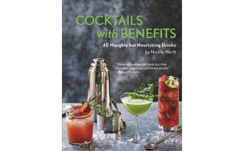 Cocktails With Benefits : 40 Naughty but Nourishing Drinks (Hardcover) (Nicole Herft) - image 1 of 1