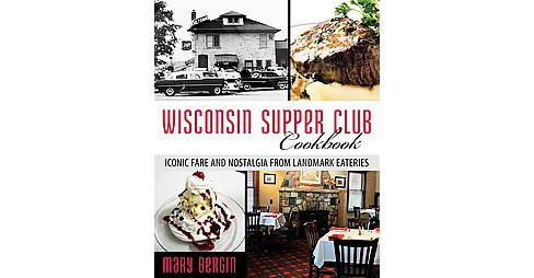 Wisconsin Supper Club Cookbook : Iconic Fare and Nostalgia from Landmark Eateries (Paperback) (Mary - image 1 of 1