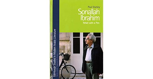 Sonallah Ibrahim : Rebel With a Pen (Hardcover) (Paul Starkey) - image 1 of 1