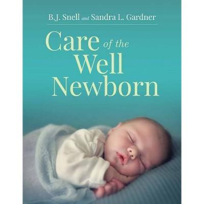 Care of the Well Newborn - by  Bj Snell & Sandra L Gardner (Paperback)