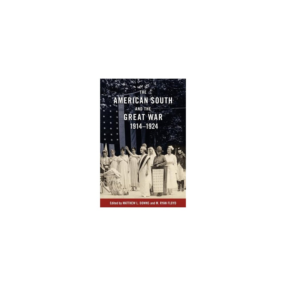 American South and the Great War, 1914-1924 - (Hardcover)