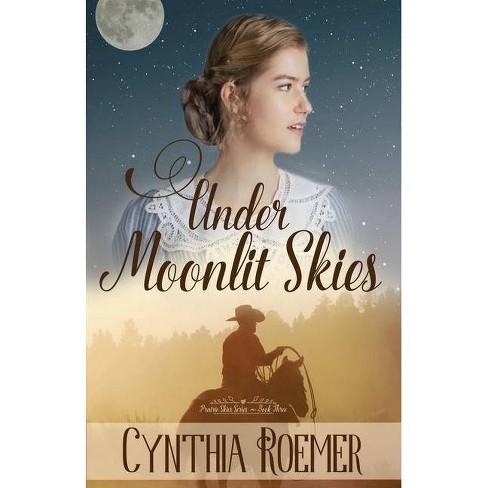 Under Moonlit Skies - (Prairie Skies) by  Cynthia Roemer (Paperback) - image 1 of 1