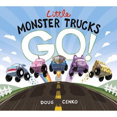 Little Monster Trucks Go! - by  Doug Cenko (Hardcover)