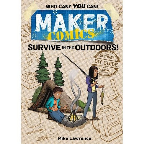 Maker Comics: Survive in the Outdoors! - by  Mike Lawrence (Paperback) - image 1 of 1