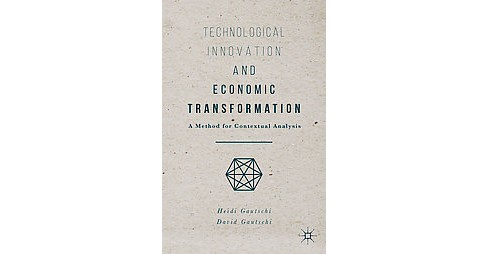 Technological Innovation and Economic Transformation : A Method for Contextual Analysis (Hardcover) - image 1 of 1