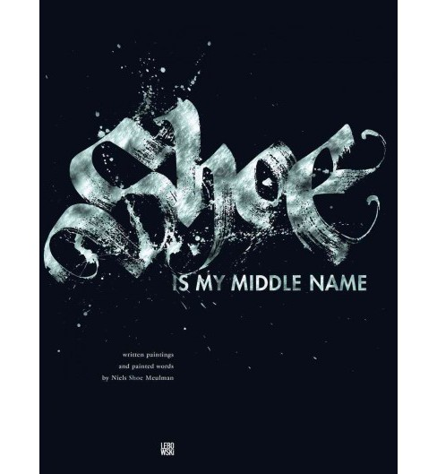 Shoe Is My Middle Name : Written Paintings and Painted Words (Hardcover) (Niels Shoe Meulman) - image 1 of 1