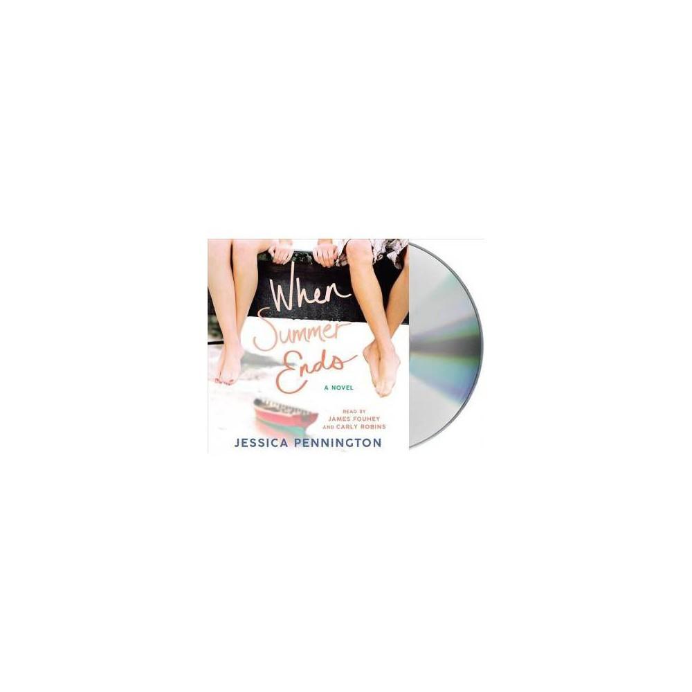 When Summer Ends - Unabridged by Jessica Pennington (CD/Spoken Word)