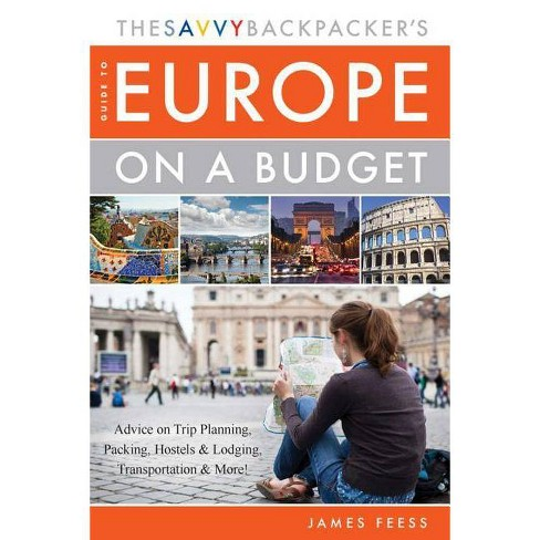 The Savvy Backpacker's Guide to Europe on a Budget - by  James Feess (Paperback) - image 1 of 1