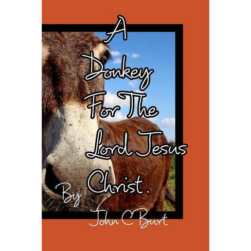 A Donkey For The Lord Jesus Christ. - by  John C Burt (Paperback) - image 1 of 1
