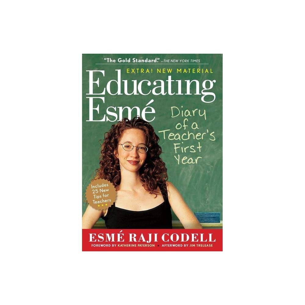 Educating Esm� - by Esme Raji Codell (Paperback) 'A pop culture phenomenon' (Publishers Weekly) 'Screamingly funny' (Booklist) 'Funny, poignant, and even sad. You'll find yourself laughing at places, ready to cry at others.' (The Arizona Republic) 'It should be read by anyone who's interested in the future of public education.' (Boston Phoenix Literary Section) 'Esme is a teacher I'd hire tomorrow. There is nothing the profession needs more than such creative intelligent, combative, and loving teachers.' ( Herbert Kohl, author of 36 Children) Esme Raji Codell has come to teach. Fresh-mouthed and miniskirted, this irrepressible spirit does the cha-cha during multiplication lessons, roller-skates down the hallways, and puts on rousing performances with at-risk students in the library. In Educating Esme, the diary of her first year teaching in a Chicago public school, she opens a window into a real-life classroom. While battling bureaucrats, gang members, abusive parents, and her own insecurities, this gifted teacher changes her student's lives forever. Winner, Memoir of the Year, ForeWord magazine Winner, Alex Award for Outstanding Book for Young Adult Readers