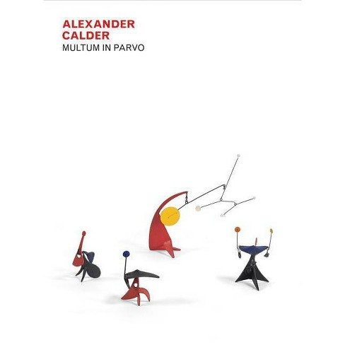 Alexander Calder: Multum in Parvo - (Hardcover) - image 1 of 1