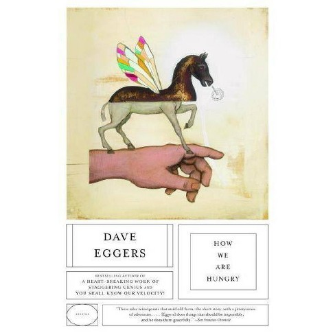 How We Are Hungry - by  Dave Eggers (Paperback) - image 1 of 1
