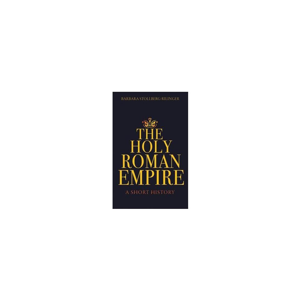 Holy Roman Empire : A Short History - by Barbara Stollberg-rilinger (Hardcover)