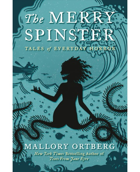 Merry Spinster : Tales of Everyday Horror -  by Mallory Ortberg (Paperback) - image 1 of 1