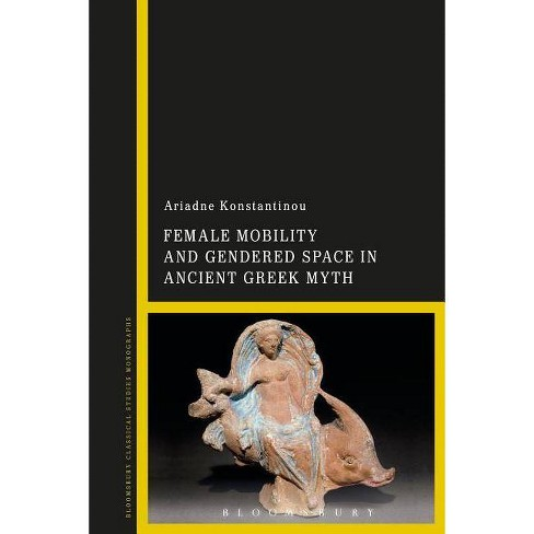 Female Mobility and Gendered Space in Ancient Greek Myth - by  Ariadne Konstantinou (Paperback) - image 1 of 1