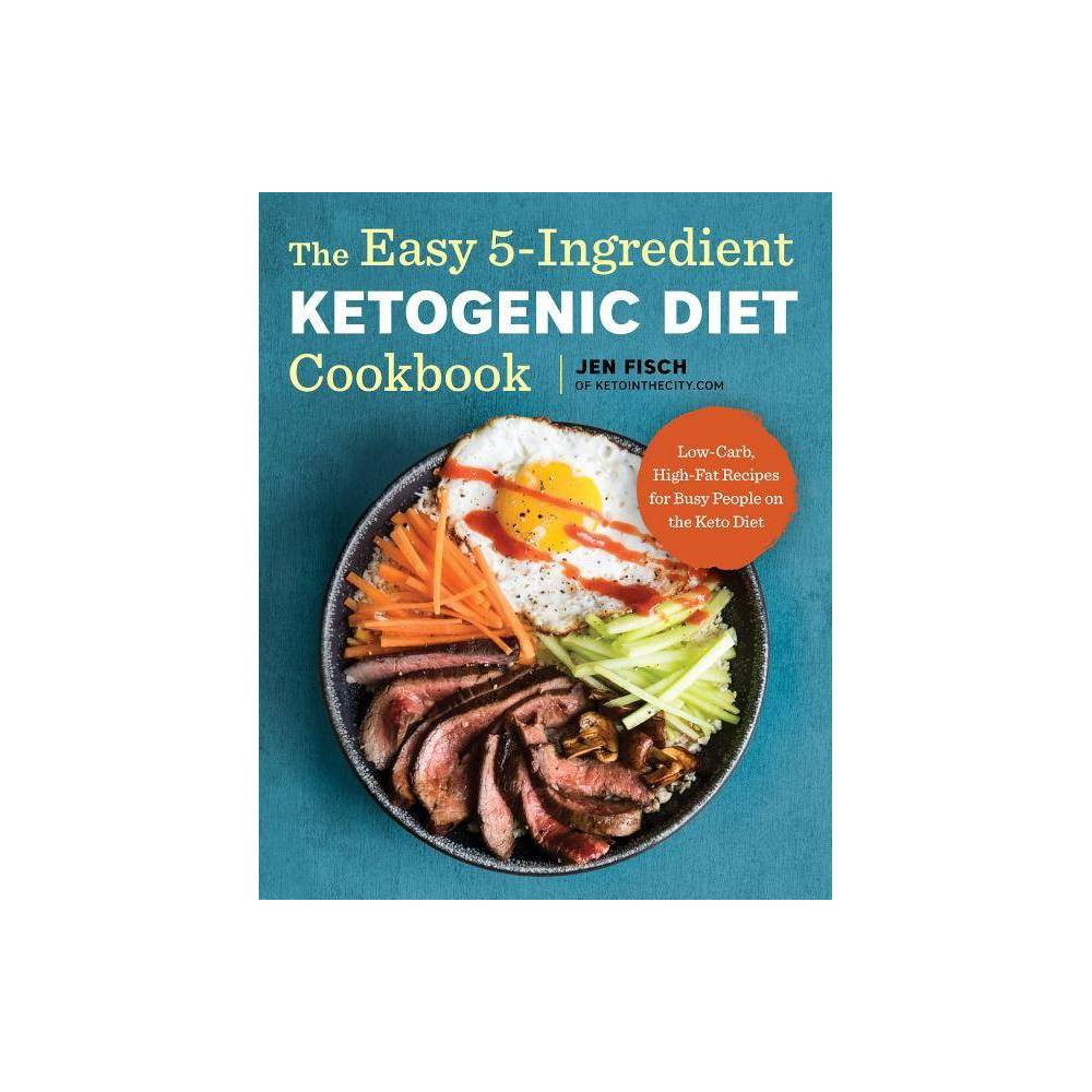 Easy 5-Ingredient Ketogenic Diet Cookbook : Low-Carb, High-Fat Recipes for Busy People...