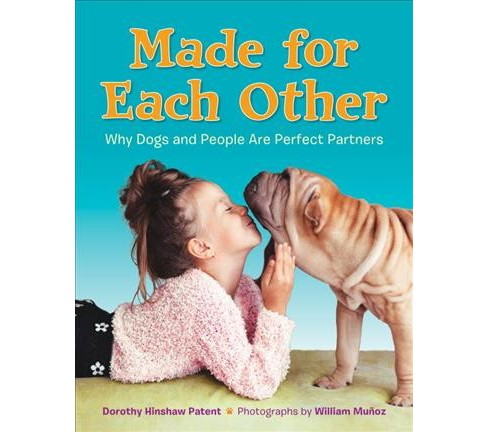 Made for Each Other : Why Dogs and People Are Perfect Partners -  by Dorothy Hinshaw Patent (Hardcover) - image 1 of 1