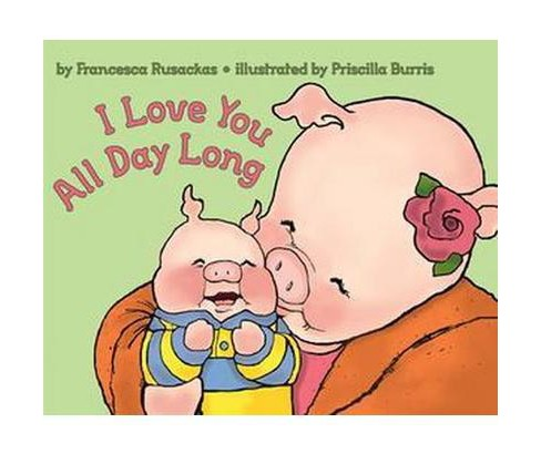 I Love You All Day Long (Reprint) (Paperback) (Francesca Rusackas) - image 1 of 1