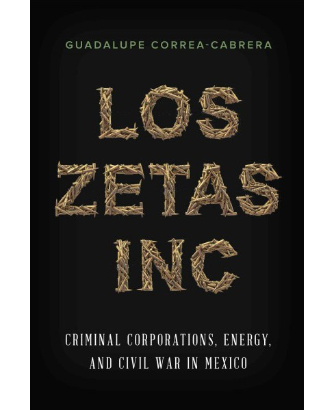 Los Zetas Inc. : Criminal Corporations, Energy, and Civil War in Mexico (Paperback) (Guadalupe - image 1 of 1