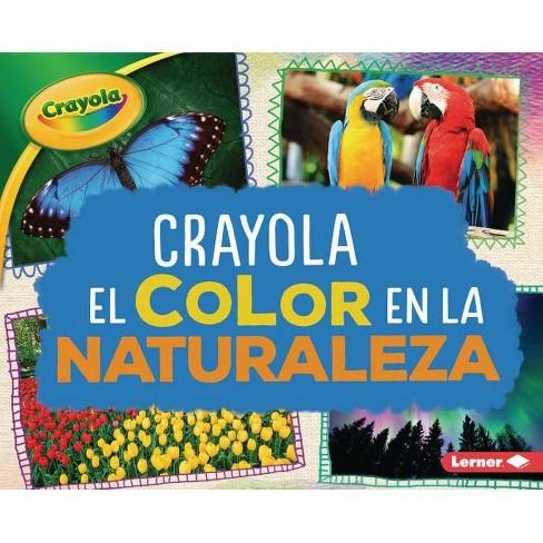 Crayola (R) El Color En La Naturaleza (Crayola (R) Color in Nature) - by  Mari C Schuh (Hardcover) - image 1 of 1