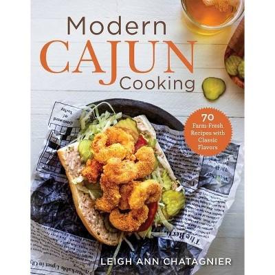 Modern Cajun Cooking - by Leigh Ann Chatagnier (Paperback)