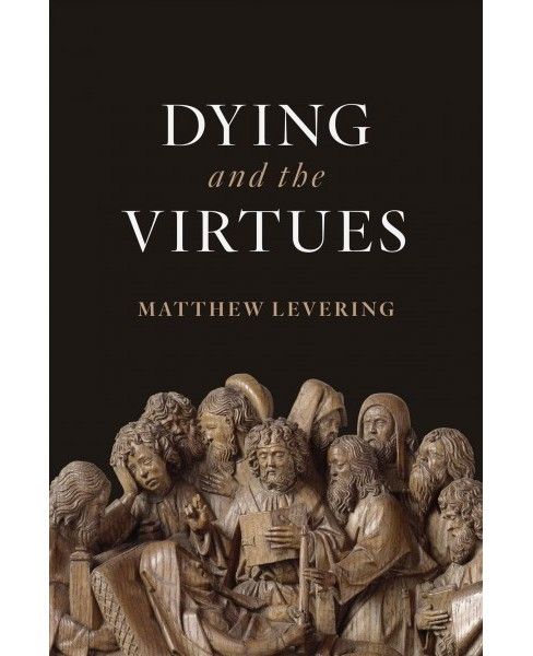 Dying and the Virtues -  by Matthew Levering (Hardcover) - image 1 of 1