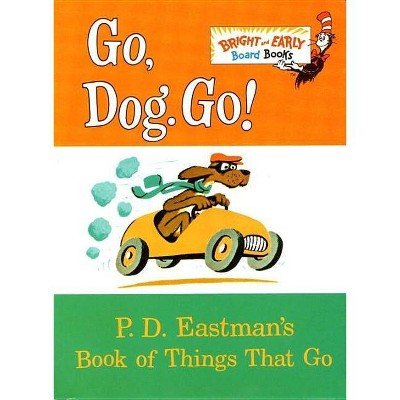 Go, Dog. Go!: P. D. Eastman's Book of Things That Go (Bright & Early Board Books) by P. D. Eastman