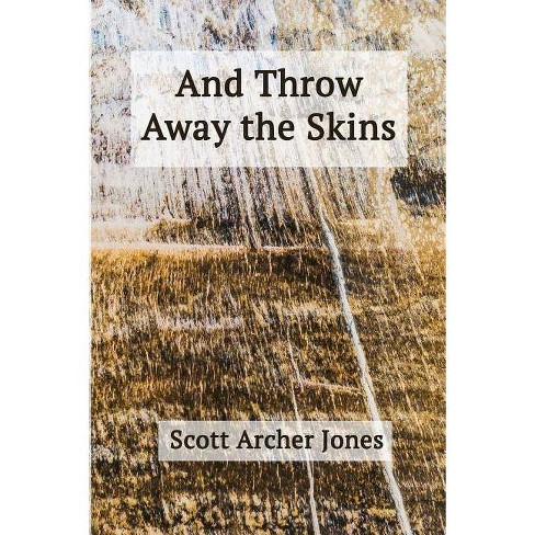 And Throw Away the Skins - by  Scott Archer Jones (Paperback) - image 1 of 1