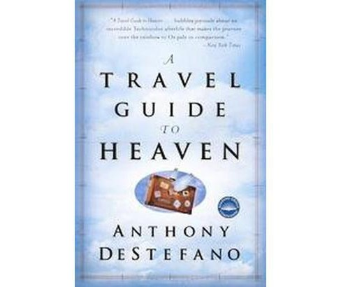 Travel Guide to Heaven (Paperback) (Anthony DeStefano) - image 1 of 1