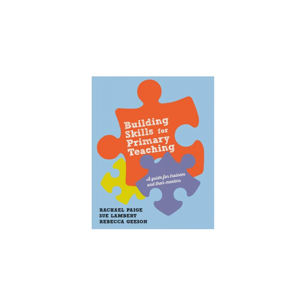 Building Skills for Effective Primary Teaching : A Guide for Traineer and Their Mentors - (Hardcover)