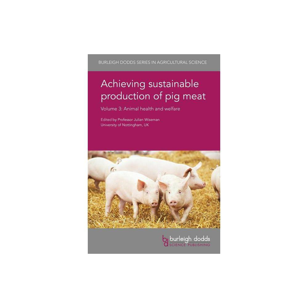 Achieving Sustainable Production of Pig Meat Volume 3 - (Burleigh Dodds Agricultural Science)(Hardcover)