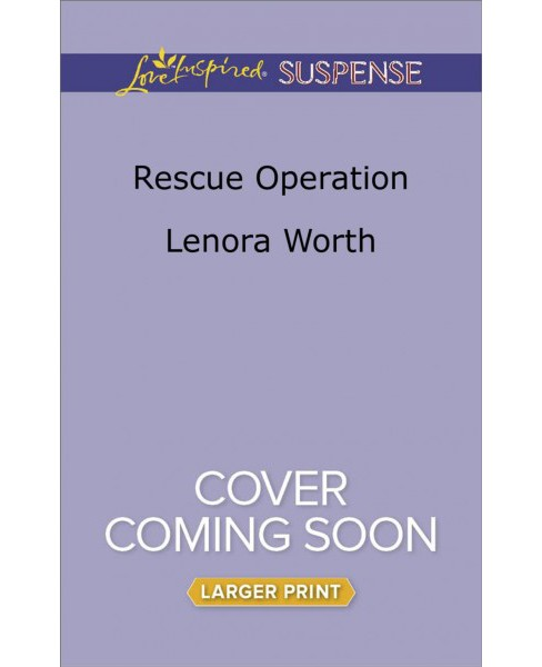 Rescue Operation -  Large Print by Lenora Worth (Paperback) - image 1 of 1