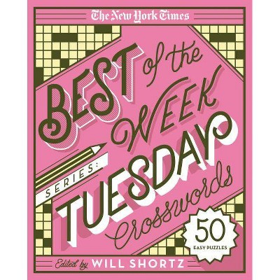 The New York Times Best of the Week Series: Tuesday Crosswords - (New York Times Crossword Puzzles) by  Will Shortz (Spiral Bound)