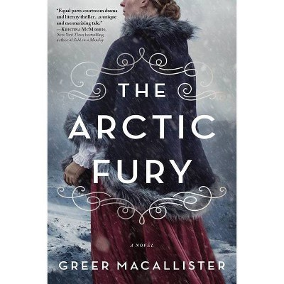 The Arctic Fury - by  Greer Macallister (Paperback)