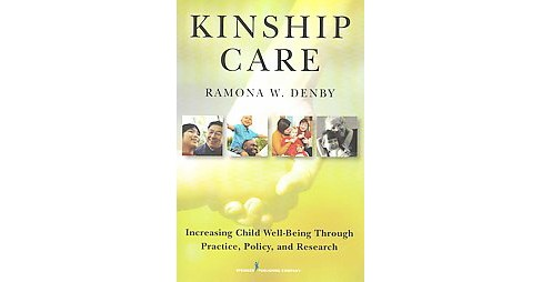 Kinship Care : Increasing Child Well-being Through Practice, Policy, and Research (Paperback) (Ph.D. - image 1 of 1