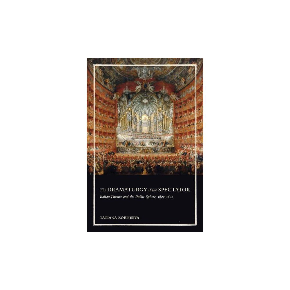 The Dramaturgy of the Spectator - (Toronto Italian Studies) by Tatiana Korneeva (Hardcover)