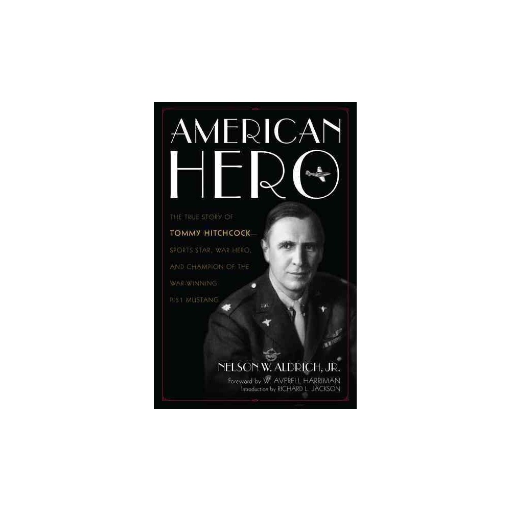 American Hero : The True Story of Tommy Hitchcock - Sports Star, War Hero, and Champion of the
