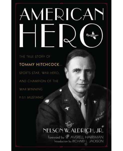 American Hero : The True Story of Tommy Hitchcock - Sports Star, War Hero, and Champion of the - image 1 of 1