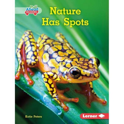 Nature Has Spots - (Science All Around Me (Pull Ahead Readers -- Nonfiction)) by  Katie Peters - image 1 of 1
