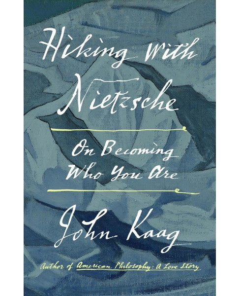 Hiking With Nietzsche : On Becoming Who You Are -  by John Kaag (Hardcover) - image 1 of 1